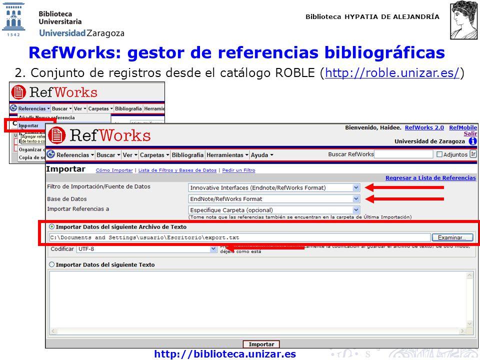 Biblioteca HYPATIA DE ALEJANDRÍA http://biblioteca.unizar.es RefWorks: gestor de referencias bibliográficas 2. Conjunto de registros desde el catálogo