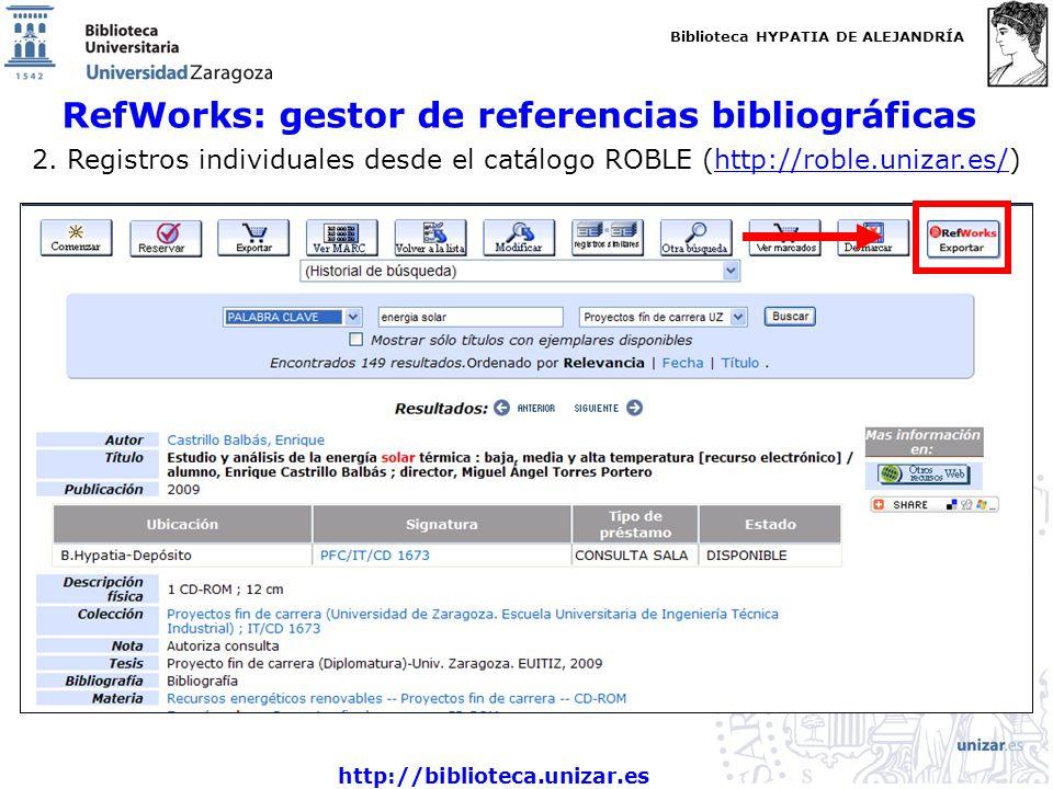 Biblioteca HYPATIA DE ALEJANDRÍA http://biblioteca.unizar.es RefWorks: gestor de referencias bibliográficas 2. Registros individuales desde el catálog