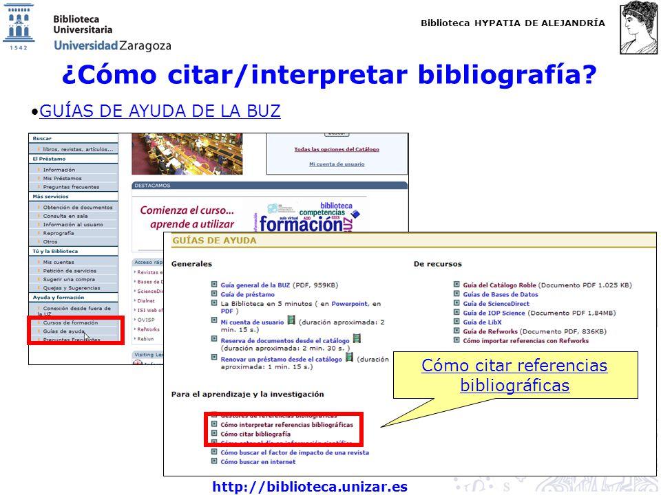 Biblioteca HYPATIA DE ALEJANDRÍA http://biblioteca.unizar.es ¿Cómo citar/interpretar bibliografía? GUÍAS DE AYUDA DE LA BUZ Cómo citar referencias bib