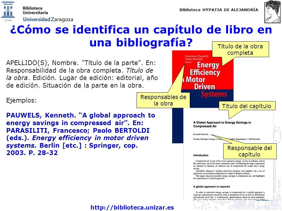 Biblioteca HYPATIA DE ALEJANDRÍA http://biblioteca.unizar.es ¿Cómo se identifica un capítulo de libro en una bibliografía? APELLIDO(S), Nombre.