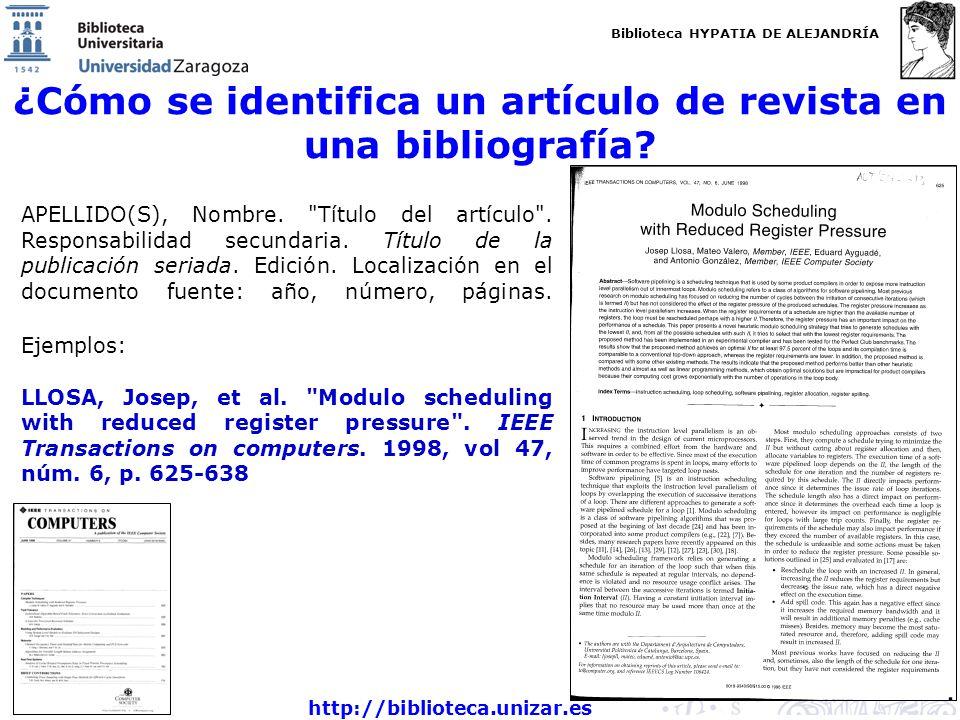 Biblioteca HYPATIA DE ALEJANDRÍA http://biblioteca.unizar.es ¿Cómo se identifica un artículo de revista en una bibliografía? APELLIDO(S), Nombre.
