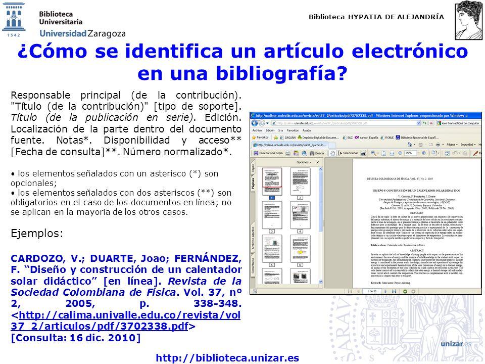 Biblioteca HYPATIA DE ALEJANDRÍA http://biblioteca.unizar.es ¿Cómo se identifica un artículo electrónico en una bibliografía? Responsable principal (d