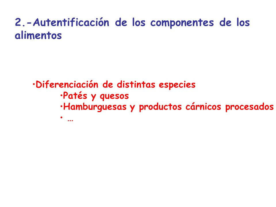 2.-Autentificación de los componentes de los alimentos Diferenciación de distintas especies Patés y quesos Hamburguesas y productos cárnicos procesado