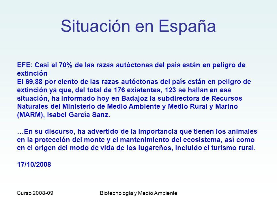 Curso 2008-09Biotecnología y Medio Ambiente Situación en España EFE: Casi el 70% de las razas autóctonas del país están en peligro de extinción El 69,