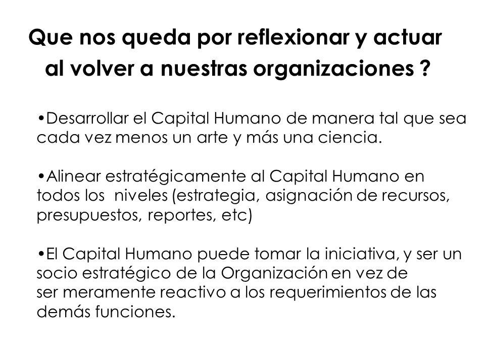 Desarrollar el Capital Humano de manera tal que sea cada vez menos un arte y más una ciencia. Alinear estratégicamente al Capital Humano en todos los