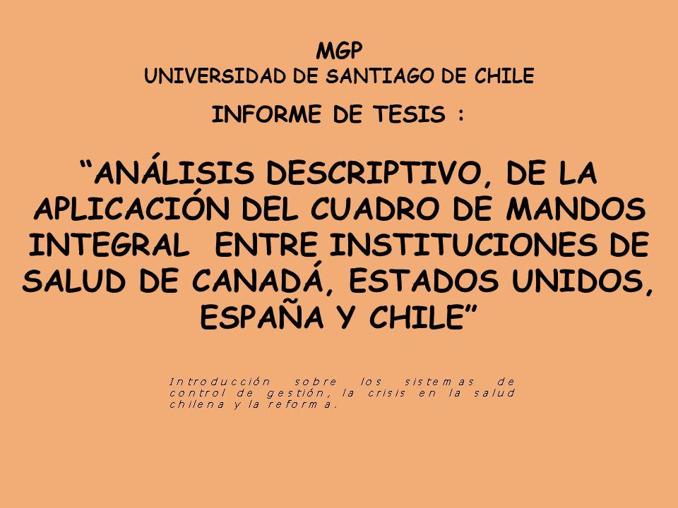 MGP UNIVERSIDAD DE SANTIAGO DE CHILE INFORME DE TESIS : ANÁLISIS DESCRIPTIVO, DE LA APLICACIÓN DEL CUADRO DE MANDOS INTEGRAL ENTRE INSTITUCIONES DE SALUD DE CANADÁ, ESTADOS UNIDOS, ESPAÑA Y CHILE