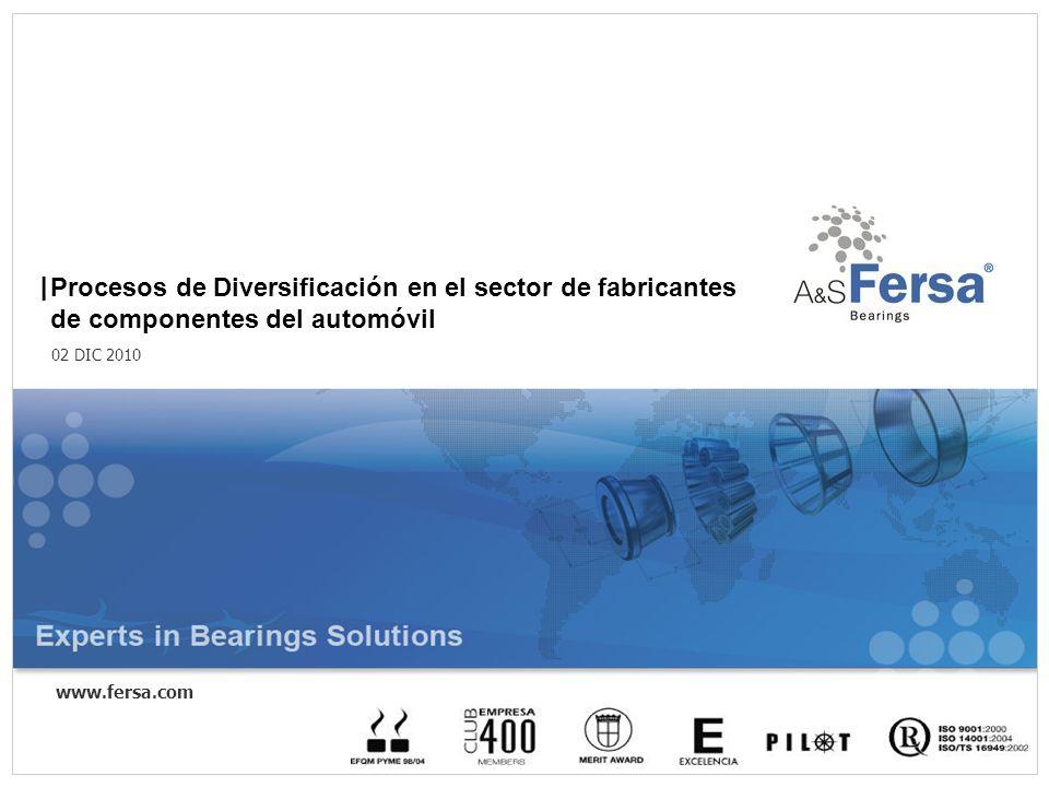 1 www.fersa.com Procesos de Diversificación en el sector de fabricantes de componentes del automóvil 02 DIC 2010 |