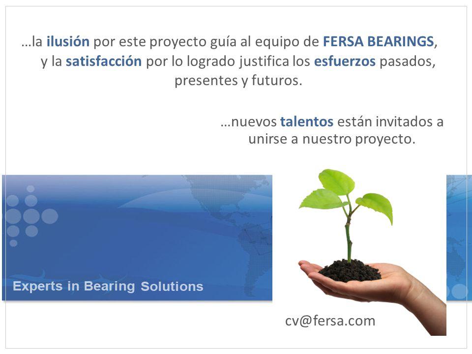 …la ilusión por este proyecto guía al equipo de FERSA BEARINGS, y la satisfacción por lo logrado justifica los esfuerzos pasados, presentes y futuros.