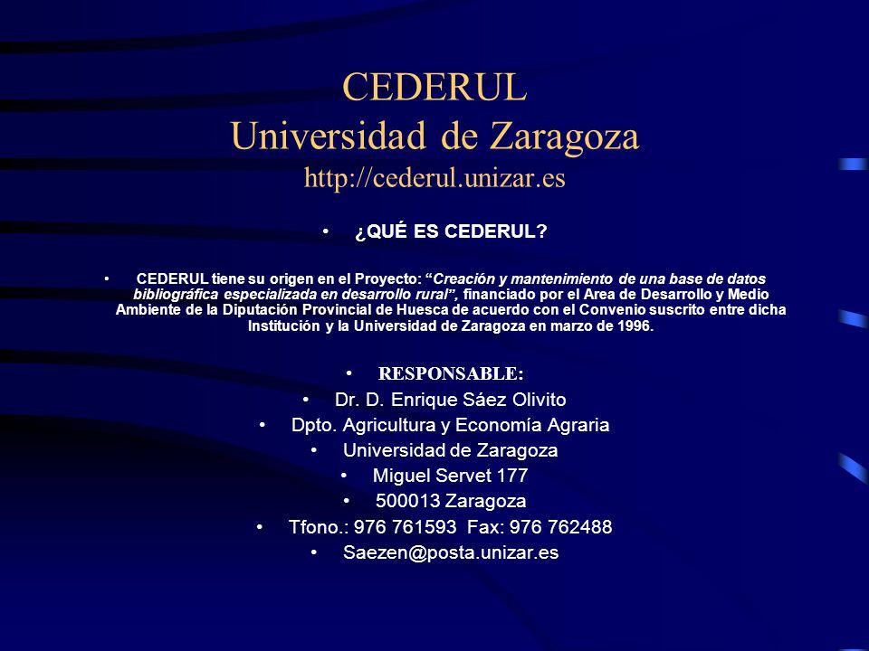 CEDERUL Universidad de Zaragoza http://cederul.unizar.es ¿QUÉ ES CEDERUL? CEDERUL tiene su origen en el Proyecto: Creación y mantenimiento de una base