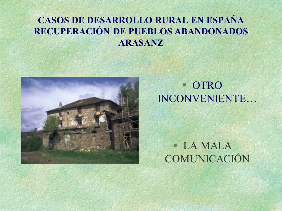 CASOS DE DESARROLLO RURAL EN ESPAÑA RECUPERACIÓN DE PUEBLOS ABANDONADOS ARASANZ §OTRO INCONVENIENTE… §LA MALA COMUNICACIÓN