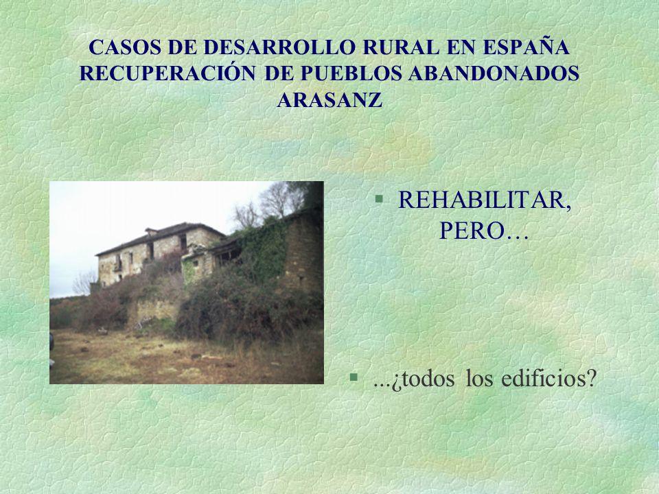 CASOS DE DESARROLLO RURAL EN ESPAÑA RECUPERACIÓN DE PUEBLOS ABANDONADOS ARASANZ §REHABILITAR, PERO… §...¿todos los edificios?