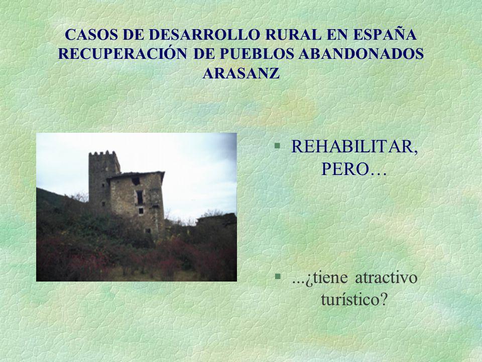 CASOS DE DESARROLLO RURAL EN ESPAÑA RECUPERACIÓN DE PUEBLOS ABANDONADOS ARASANZ §REHABILITAR, PERO… §...¿tiene atractivo turístico?