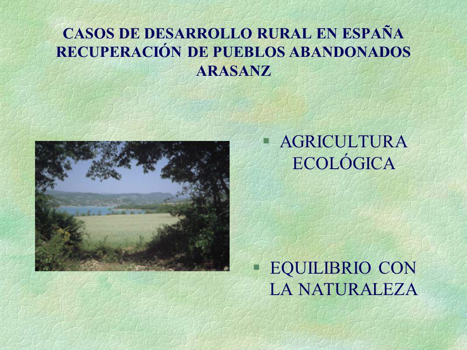 CASOS DE DESARROLLO RURAL EN ESPAÑA RECUPERACIÓN DE PUEBLOS ABANDONADOS ARASANZ §AGRICULTURA ECOLÓGICA §EQUILIBRIO CON LA NATURALEZA