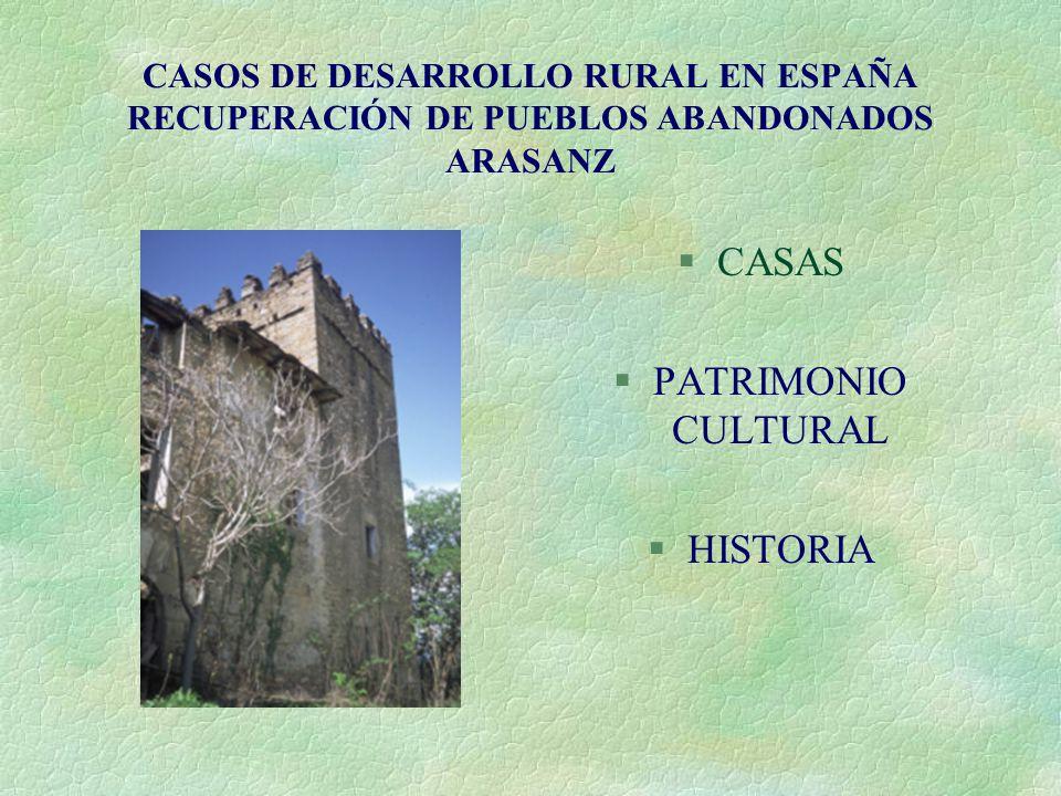 CASOS DE DESARROLLO RURAL EN ESPAÑA RECUPERACIÓN DE PUEBLOS ABANDONADOS ARASANZ §CASAS §PATRIMONIO CULTURAL §HISTORIA