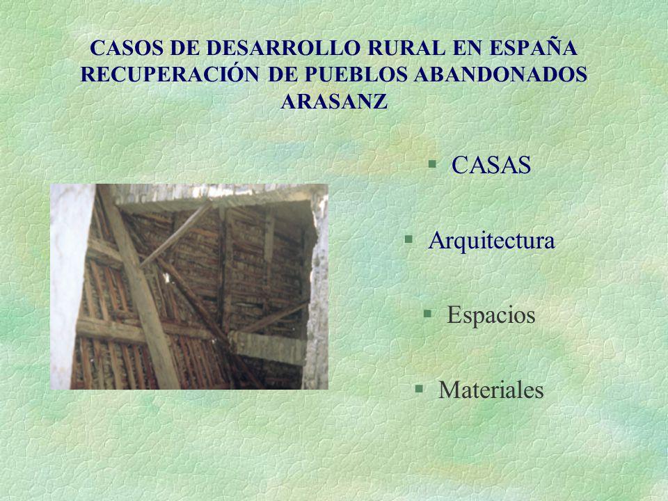 CASOS DE DESARROLLO RURAL EN ESPAÑA RECUPERACIÓN DE PUEBLOS ABANDONADOS ARASANZ §CASAS §Arquitectura §Espacios §Materiales