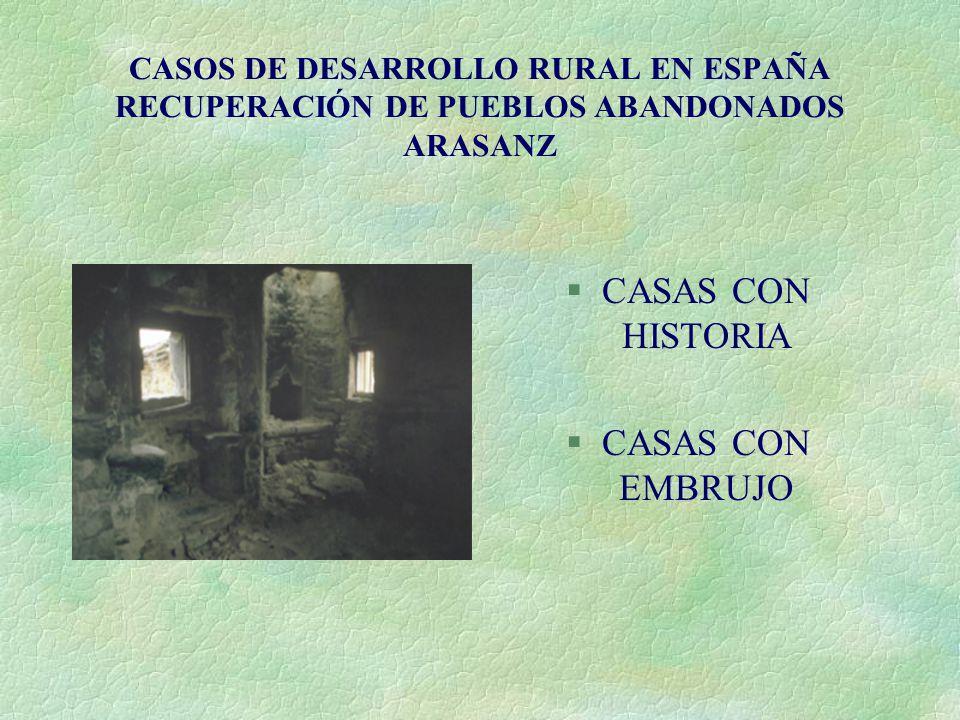 CASOS DE DESARROLLO RURAL EN ESPAÑA RECUPERACIÓN DE PUEBLOS ABANDONADOS ARASANZ §CASAS CON HISTORIA §CASAS CON EMBRUJO