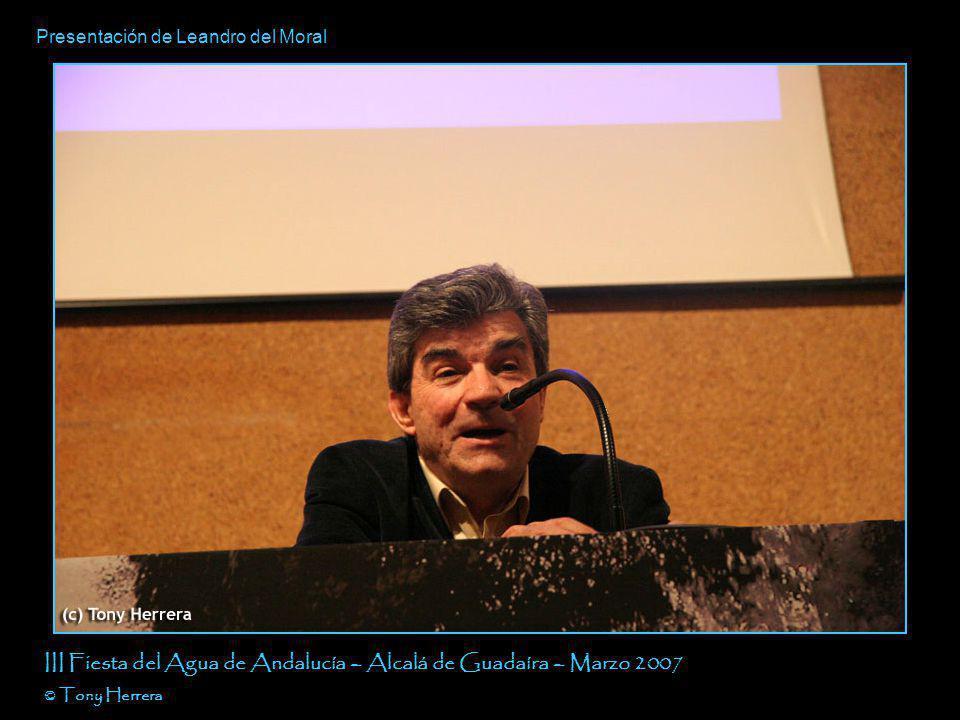 Presentación de Leandro del Moral III Fiesta del Agua de Andalucía – Alcalá de Guadaíra – Marzo 2007 © Tony Herrera