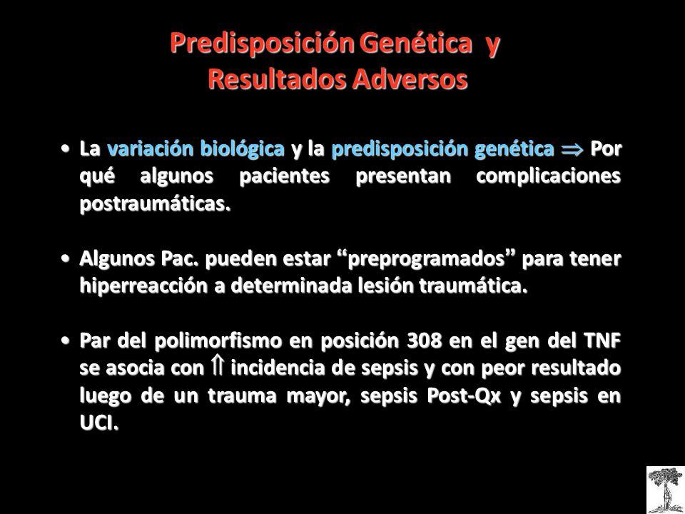 Predisposición Genética y Resultados Adversos La variación biológica y la predisposición genética Por qué algunos pacientes presentan complicaciones postraumáticas.La variación biológica y la predisposición genética Por qué algunos pacientes presentan complicaciones postraumáticas.