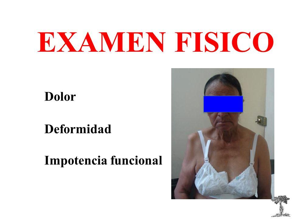 EXAMEN FISICO EXAMEN FISICODolorDeformidad Impotencia funcional
