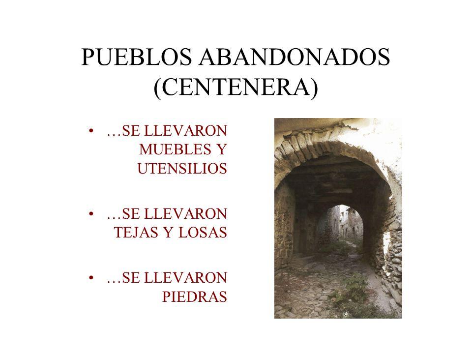 PUEBLOS ABANDONADOS (CENTENERA) …SE LLEVARON MUEBLES Y UTENSILIOS …SE LLEVARON TEJAS Y LOSAS …SE LLEVARON PIEDRAS