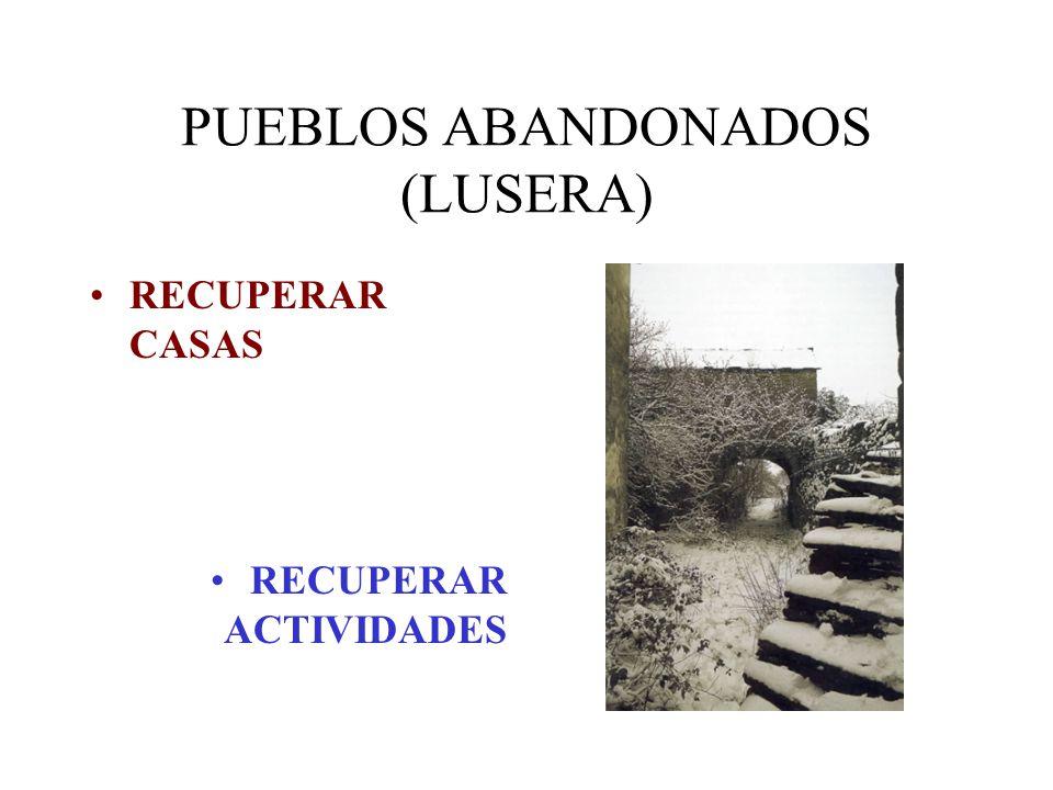 PUEBLOS ABANDONADOS (LUSERA) RECUPERAR CASAS RECUPERAR ACTIVIDADES