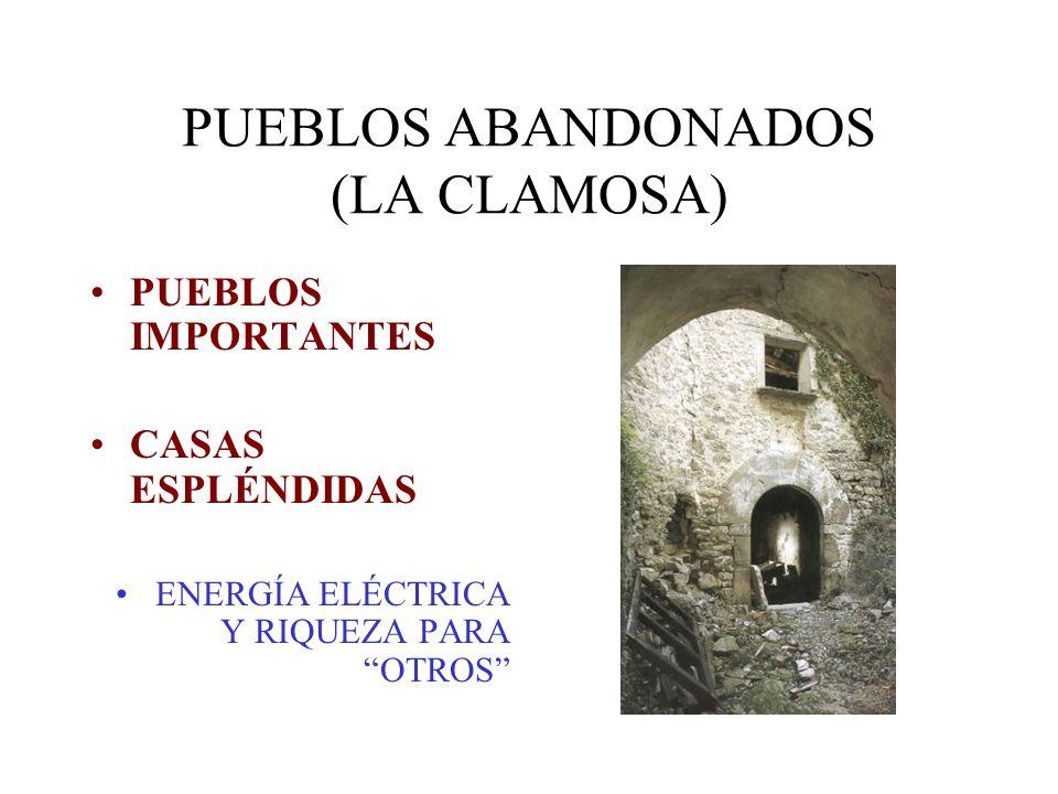 PUEBLOS ABANDONADOS (LA CLAMOSA) PUEBLOS IMPORTANTES CASAS ESPLÉNDIDAS ENERGÍA ELÉCTRICA Y RIQUEZA PARA OTROS