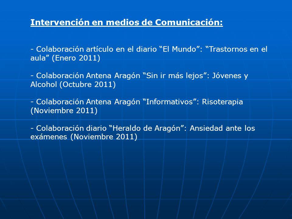 Intervención en medios de Comunicación: - Colaboración artículo en el diario El Mundo: Trastornos en el aula (Enero 2011) - Colaboración Antena Aragón