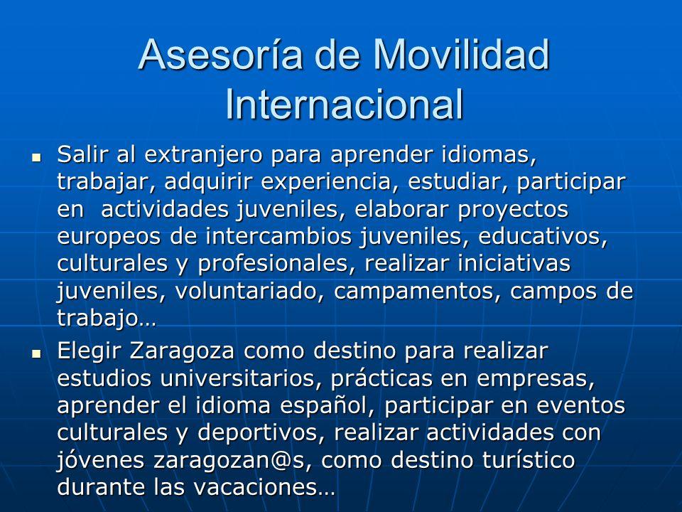 Asesoría de Movilidad Internacional Salir al extranjero para aprender idiomas, trabajar, adquirir experiencia, estudiar, participar en actividades juv