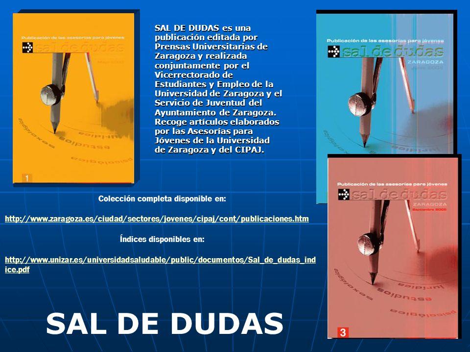 SAL DE DUDAS es una publicación editada por Prensas Universitarias de Zaragoza y realizada conjuntamente por el Vicerrectorado de Estudiantes y Empleo