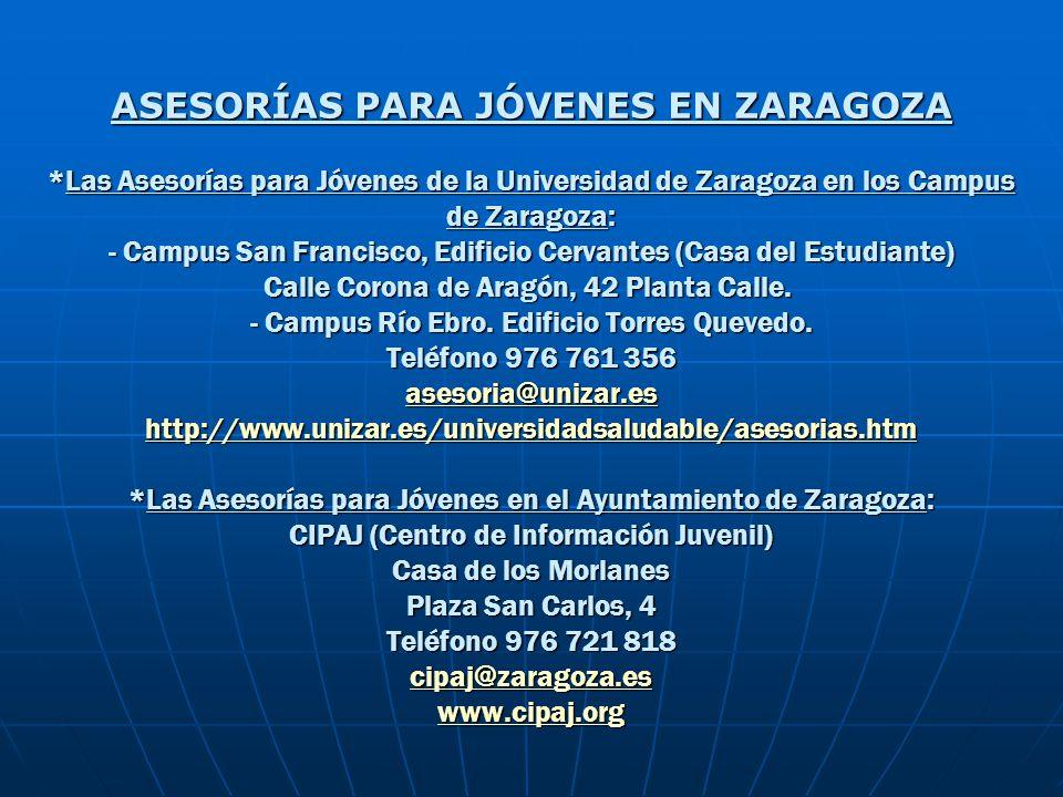ASESORÍAS PARA JÓVENES EN ZARAGOZA *Las Asesorías para Jóvenes de la Universidad de Zaragoza en los Campus de Zaragoza: - Campus San Francisco, Edific