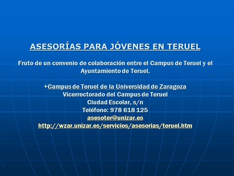ASESORÍAS PARA JÓVENES EN TERUEL Fruto de un convenio de colaboración entre el Campus de Teruel y el Ayuntamiento de Teruel. +Campus de Teruel de la U