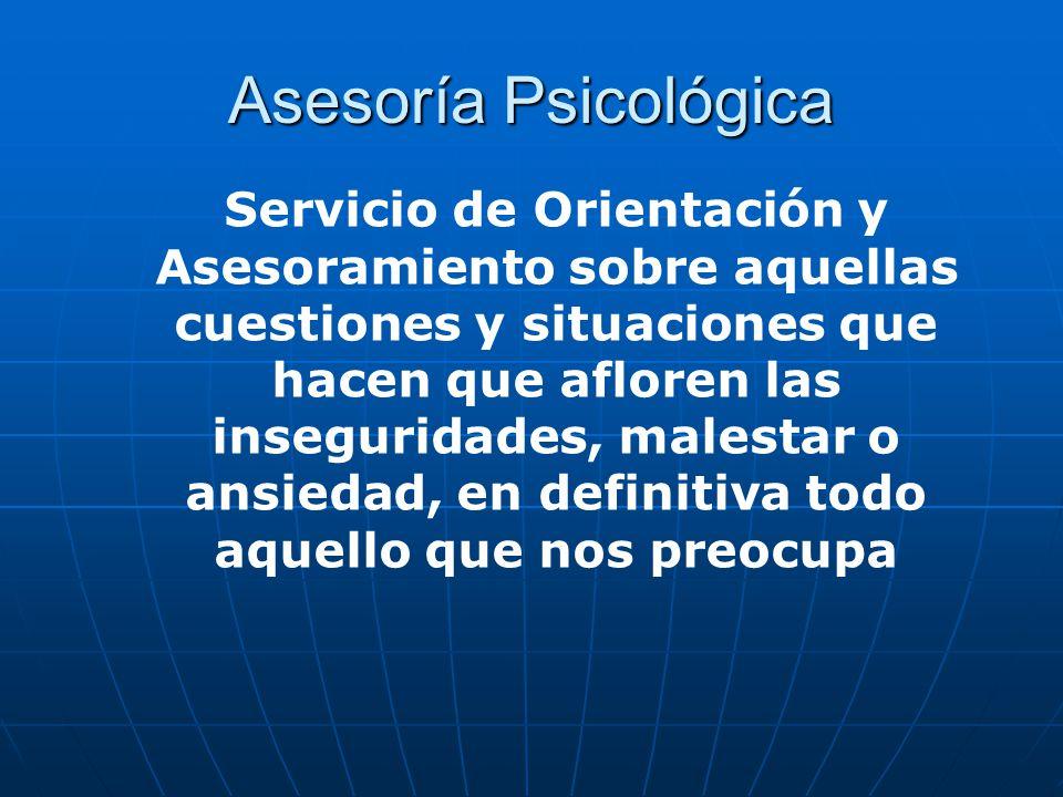 Asesoría Psicológica Servicio de Orientación y Asesoramiento sobre aquellas cuestiones y situaciones que hacen que afloren las inseguridades, malestar