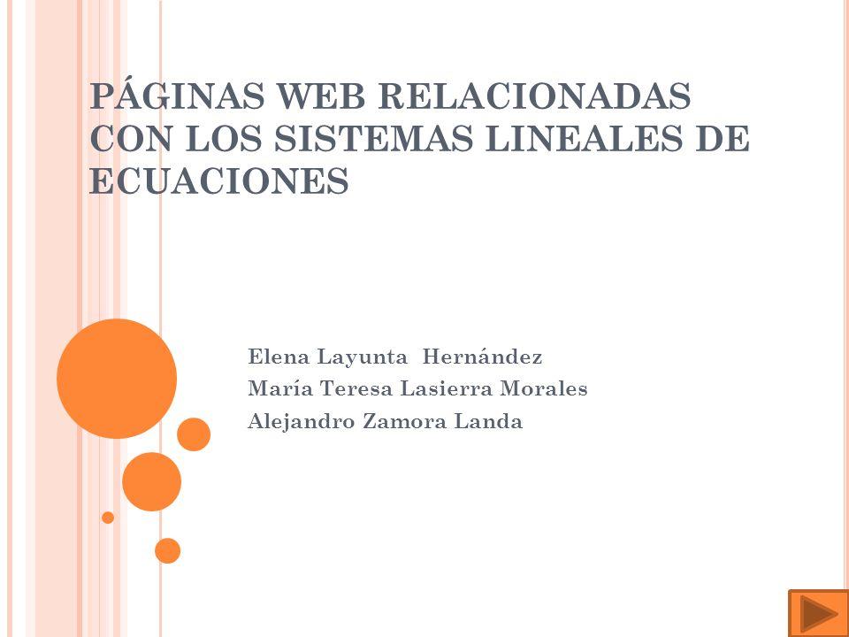 La siguiente página consta de un programa explicativo referente a los sistemas lineales de ecuaciones : http://ma1.eii.us.es/Docencia/Doc_info/XSLT.asp?xml=sislin_g.x ml&xsl=programa.xsl