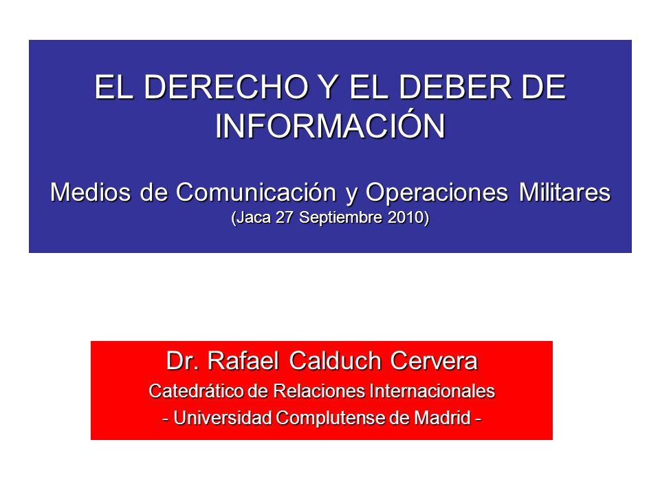 EL DERECHO Y EL DEBER DE INFORMACIÓN Medios de Comunicación y Operaciones Militares (Jaca 27 Septiembre 2010) Dr.