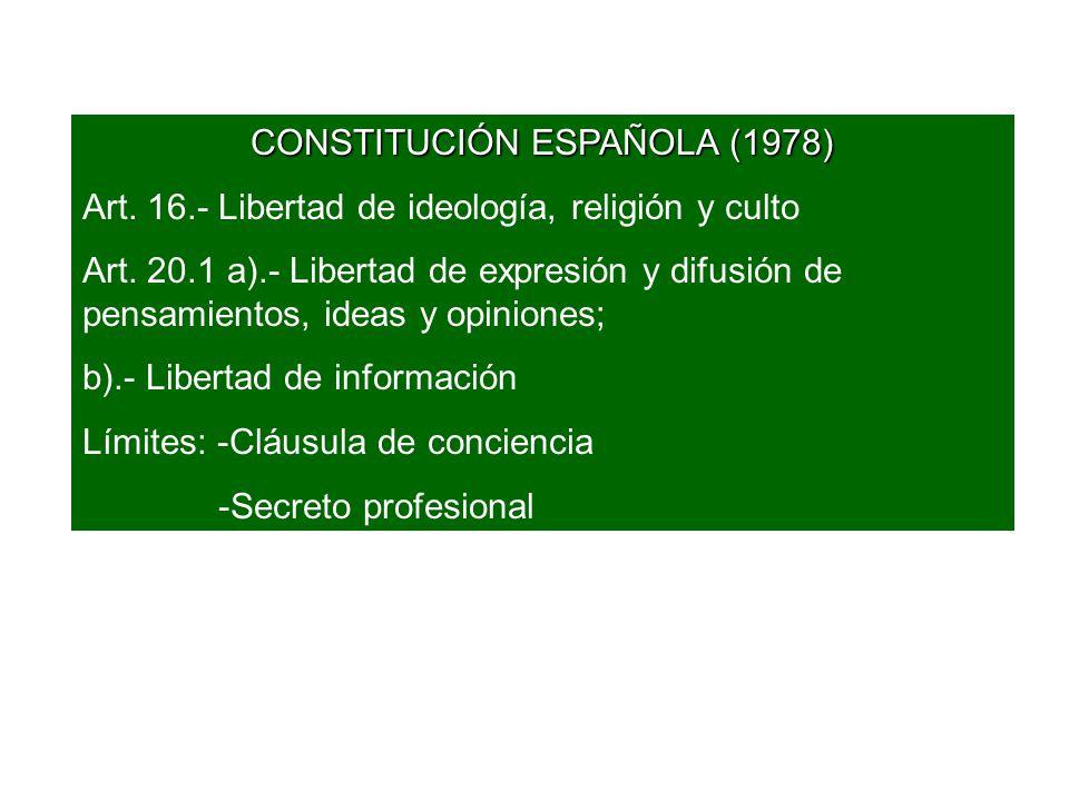 CONSTITUCIÓN ESPAÑOLA (1978) Art. 16.- Libertad de ideología, religión y culto Art.