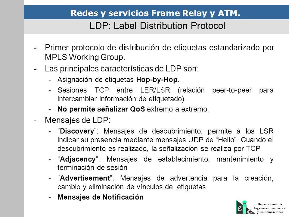 Redes y servicios Frame Relay y ATM. Departamento de Ingeniería Electrónica y Comunicaciones LDP: Label Distribution Protocol -Primer protocolo de dis