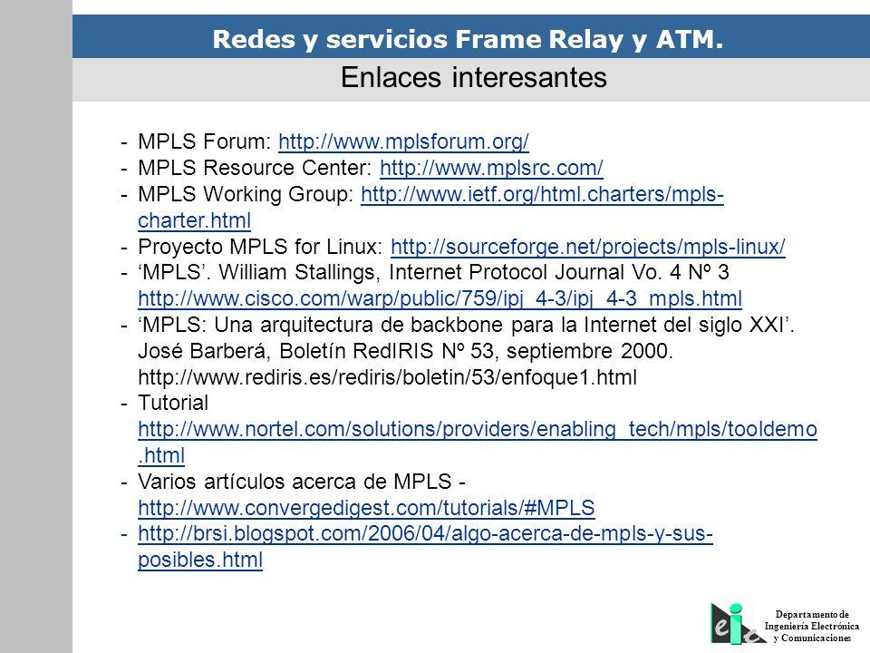 Redes y servicios Frame Relay y ATM. Departamento de Ingeniería Electrónica y Comunicaciones -MPLS Forum: http://www.mplsforum.org/http://www.mplsforu
