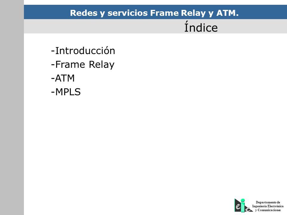 Redes y servicios Frame Relay y ATM. Departamento de Ingeniería Electrónica y Comunicaciones Índice -Introducción -Frame Relay -ATM -MPLS