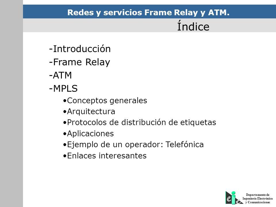 Redes y servicios Frame Relay y ATM. Departamento de Ingeniería Electrónica y Comunicaciones Índice -Introducción -Frame Relay -ATM -MPLS Conceptos ge