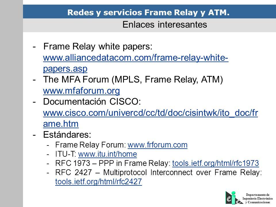 Redes y servicios Frame Relay y ATM. Departamento de Ingeniería Electrónica y Comunicaciones Enlaces interesantes - Frame Relay white papers: www.alli