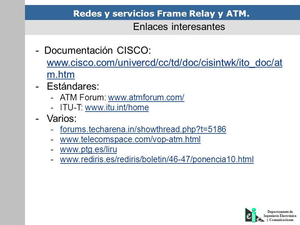 Redes y servicios Frame Relay y ATM. Departamento de Ingeniería Electrónica y Comunicaciones Enlaces interesantes - Documentación CISCO: www.cisco.com