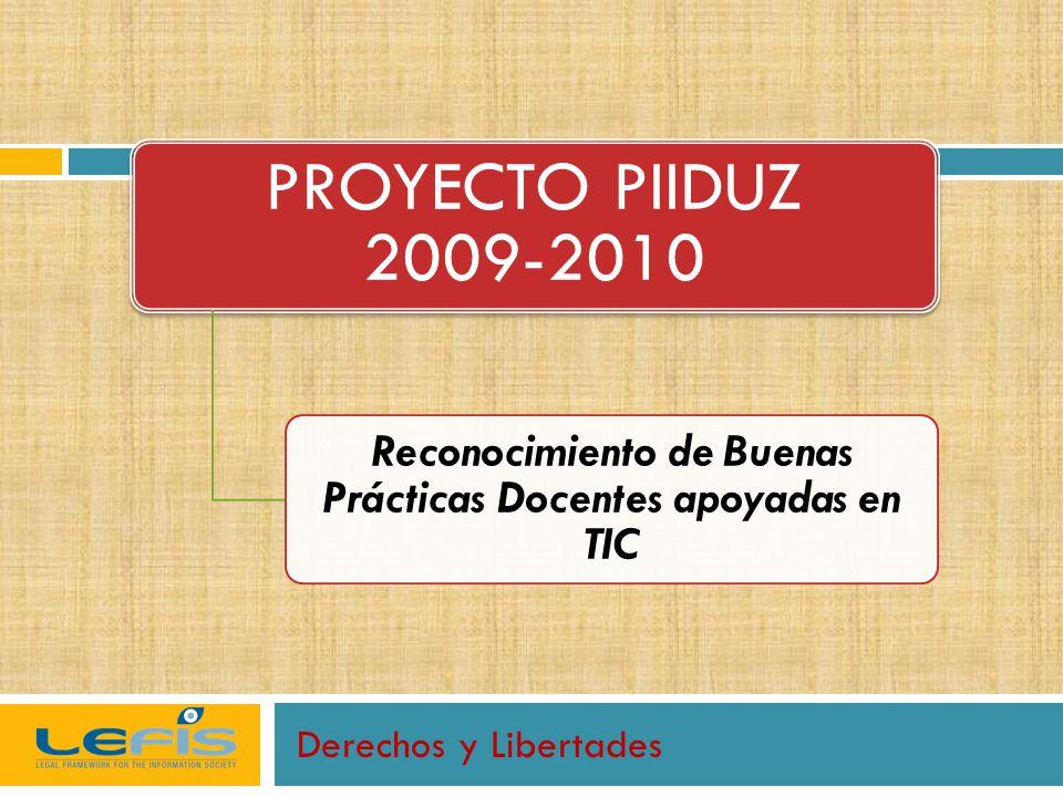 Derechos y Libertades PROYECTO PIIDUZ 2009-2010 Reconocimiento de Buenas Prácticas Docentes apoyadas en TIC