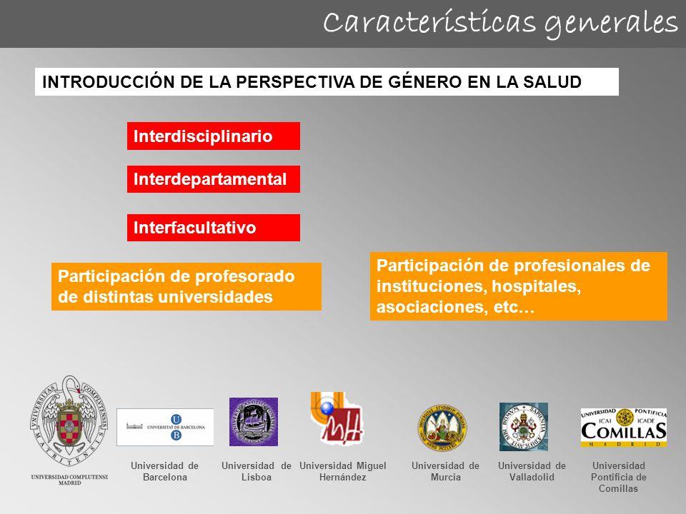 Características generales Interdisciplinario Interdepartamental Interfacultativo Participación de profesorado de distintas universidades Universidad d