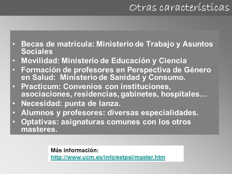Becas de matrícula: Ministerio de Trabajo y Asuntos Sociales Movilidad: Ministerio de Educación y Ciencia Formación de profesores en Perspectiva de Gé