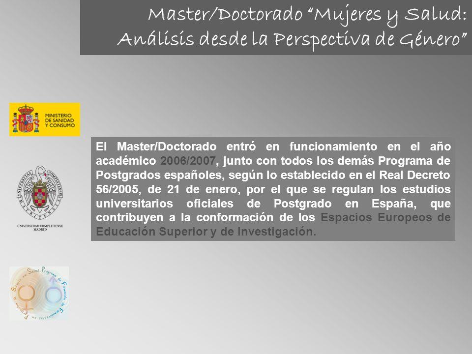 Master/Doctorado Mujeres y Salud: Análisis desde la Perspectiva de Género El Master/Doctorado entró en funcionamiento en el año académico 2006/2007, j