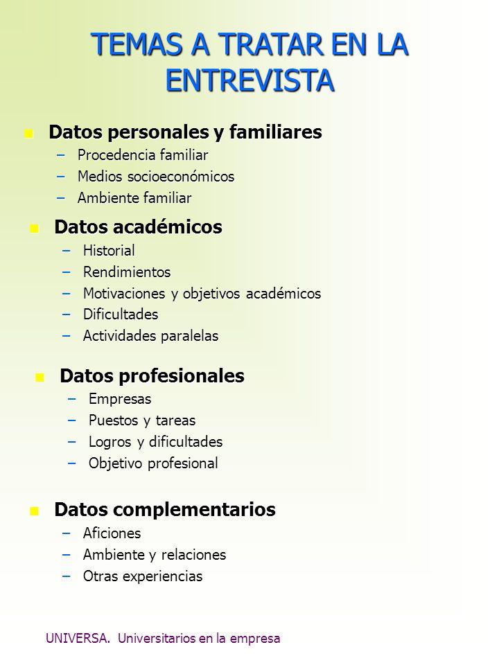 UNIVERSA. Universitarios en la empresa TEMAS A TRATAR EN LA ENTREVISTA n Datos personales y familiares –Procedencia familiar –Medios socioeconómicos –