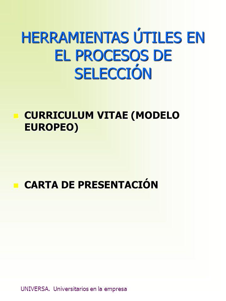 UNIVERSA. Universitarios en la empresa HERRAMIENTAS ÚTILES EN EL PROCESOS DE SELECCIÓN n CURRICULUM VITAE (MODELO EUROPEO) n CARTA DE PRESENTACIÓN