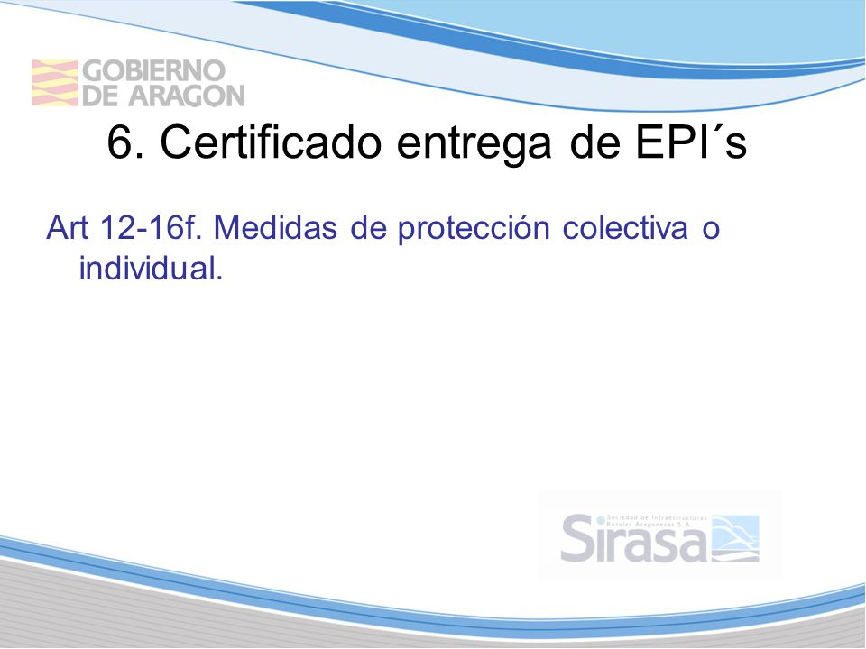 6. Certificado entrega de EPI´s Art 12-16f. Medidas de protección colectiva o individual.