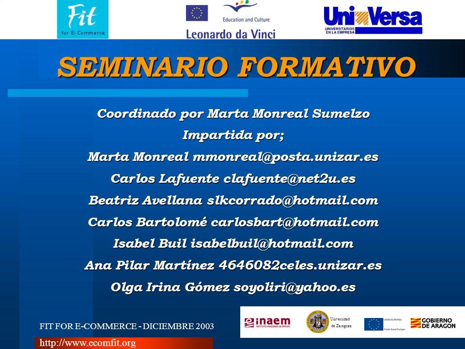 FIT FOR E-COMMERCE - DICIEMBRE 2003 Universidad de Zaragoza http://www.ecomfit.org Coordinado por Marta Monreal Sumelzo Impartida por; Marta Monreal m