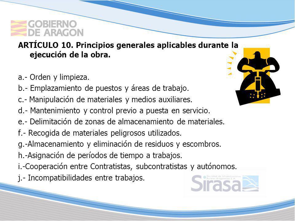 ARTÍCULO 10. Principios generales aplicables durante la ejecución de la obra. a.- Orden y limpieza. b.- Emplazamiento de puestos y áreas de trabajo. c